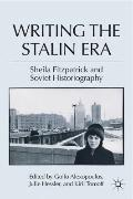 Writing the Stalin Era : Sheila Fitzpatrick and Soviet Historiography