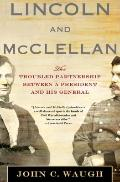 Lincoln and Mcclellan : The Troubled Partnership between a President and His General