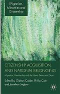 Citizenship Acquisition and National Belonging: Migration, Membership and the Liberal Democr...