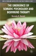 The Emergence of Somatic Psychology and Bodymind Therapy (Critical Theory and Practice in Ps...
