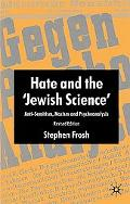 Hate and the Jewish Science: Anti-Semitism, Nazism and Psychoanalysis