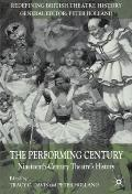 The Performing Century: Nineteenth-Century Theatre's History (Redefining British Theatre His...