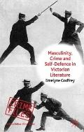 Masculinity, Crime and Self-Defence in Victorian Literature (Crime Files)