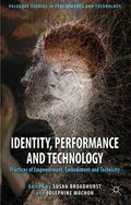 Identity, Performance and Technology : Practices of Empowerment, Embodiment and Technicity