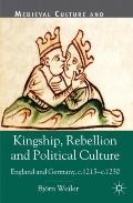 Kingship, Rebellion and Political Culture : England and Germany, C. 1215 - C. 1250