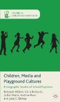 Children, Media and Playground Cultures : Ethnographic Studies of School Playtimes