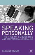 Speaking Personally : The Rise of Subjective and Confessional Journalism