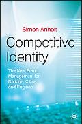 Competitive Identity The New Brand Management for Nations, Cities and Regions