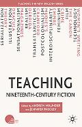 Teaching Nineteenth-Century Fiction (Teaching the New English)