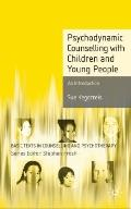 Psychodynamic Counselling with Children and Young People: an Introduction (Basic Texts in Co...