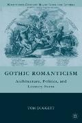Gothic Romanticism: Architecture, Politics, and Literary Form (Nineteenth-Century Major Live...