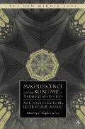 Magnificence and the Sublime in Medieval Aesthetics: Art, Architecture, Literature, Music (T...