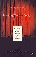 Teaching Theatre Today: Pedagogical Views of Theatre in Higher Education