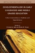 Developmentalism in Early Childhood and Middle Grades Education: Critical Conversations on R...