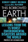 This Borrowed Earth: Lessons from the Fifteen Worst Environmental Disasters around the World...