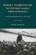 Booker T. Washington and the Struggle against White Supremacy: The Southern Educational Tour...