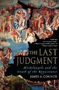 Last Judgment : Michelangelo and the Death of the Renaissance