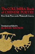 Columbia Book of Chinese Poetry From Early Times to the Thirteenth Century