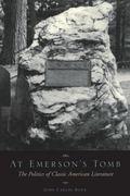 At Emerson's Tomb The Politics of Classic American Literature
