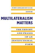 Multilateralism Matters The Theory and Praxis of an Institutional Form