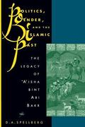 Politics, Gender, and the Islamic Past The Legacy of 'A'Isha Bint Abi Bakr