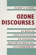 Ozone Discourses Science and Politics in Global Environmental Cooperation