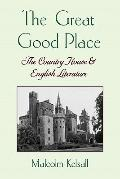 Great Good Place: The Country House and English Literature