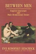 Between Men English Literature and Male Homosocial Desire