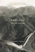 East Asia at the Center Four Thousand Years of Engagement With the World