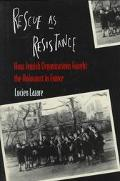 Rescue As Resistance How Jewish Organizations Fought the Holocaust in France