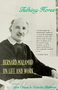 Talking Horse Bernard Malamud on Life and Work