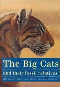 Big Cats and Their Fossil Relatives An Illustrated Guide to Their Evolution and Natural History