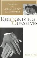 Recognizing Ourselves Ceremonies of Lesbian and Gay Commitment