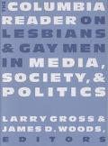 Columbia Reader on Lesbians and Gay Men in Media, Society, and Politics