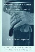 Gerontological Practice for the Twenty-first Century A Social Work Perspective