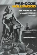 Pre-Code Hollywood Sex, Immorality, and Insurrection in American Cinema, 1930-1934