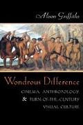 Wondrous Difference Cinema, Anthropology, and Turn-Of-The-Century Visual Culture