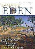 Evolving Eden An Illustrated Guide to the Evolution of the African Large-Mammal Fauna