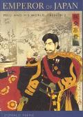 Emperor of Japan Meiji and His World, 1852-1912