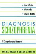 Diagnosis Schizophrenia  A Comprehensive Resource for Patients, Families and Helping Profess...