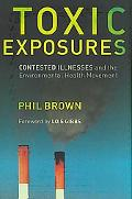 Toxic Exposures Contested Illnesses and the Environmental Health Movement
