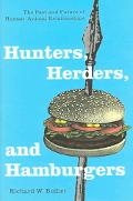 Hunters, Herders, And Hamburgers The Past And Future Of Human-animal Relationships