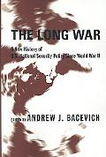 The Long War: A New History of U. S. National Security Policy since World War II