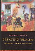 Creating Judaism History, Tradition, Practice