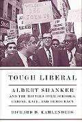 Tough Liberal Albert Shanker and the Fight for Better Schools, Smarter Unions, and Racial Unity