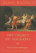 Legacy of Socrates Essays in Moral Philosophy