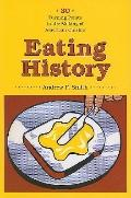 Eating History: Thirty Turning Points in the Making of American Cuisine (Arts and Traditions...