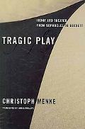 Tragic Play: Irony and Theater from Sophocles to Beckett