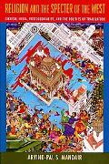 Religion and the Specter of the West: Sikhism, India, Postcoloniality, and the Politics of T...
