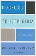 Diagnosis - Schizophrenia : A Comprehensive Resource for Consumers, Families, and Helping Pr...